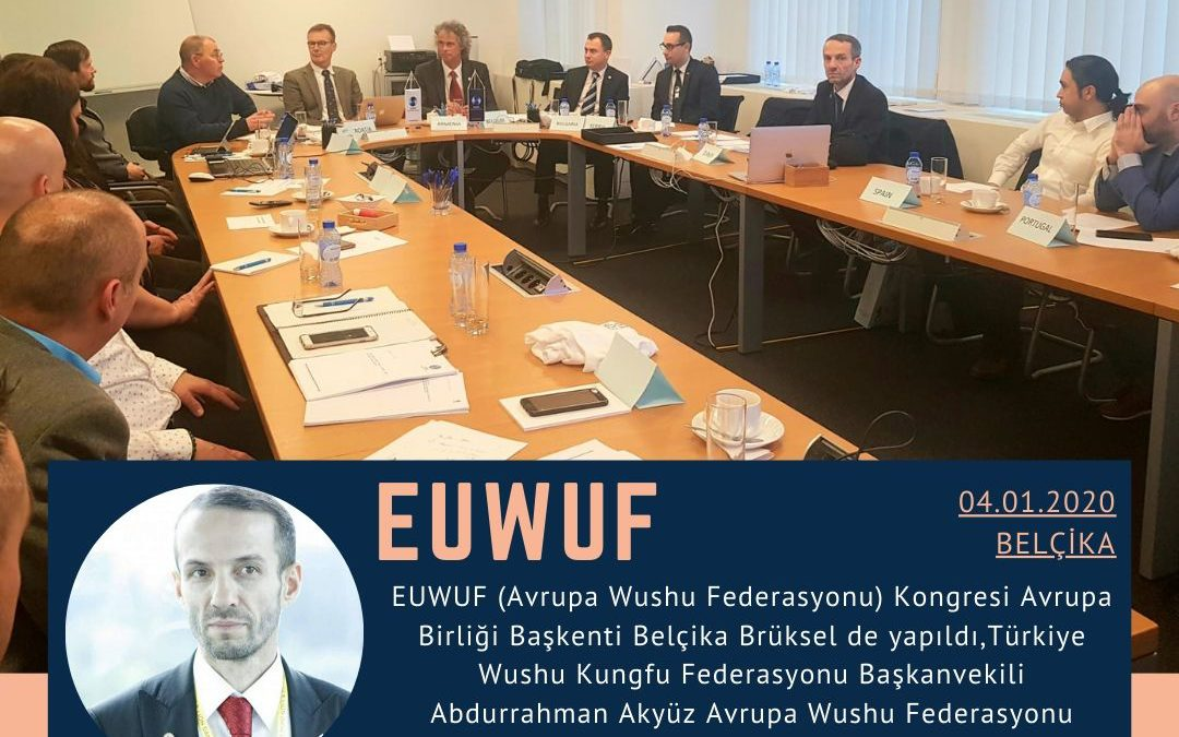 Türkiye Wushu Kungfu Federasyonu Başkanvekili Abdurrahman Akyüz Avrupa Wushu Federasyonu (EUWUF) 1. Başkan Vekili oldu