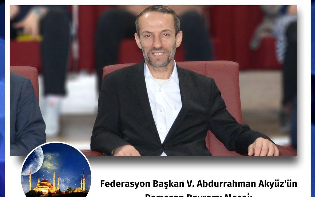 Federasyon Başkan V. Abdurrahman Akyüz'ün Ramazan Bayramı Mesajı