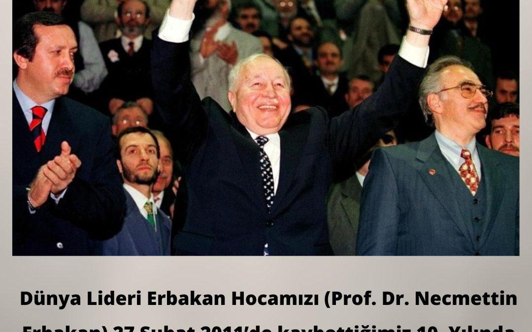 Dünya Lideri Erbakan Hocamızı (Prof. Dr. Necmettin Erbakan) 27 Şubat 2011'de kaybettiğimiz 10. Yılında rahmetle, minnetle ve hasretle anıyoruz.