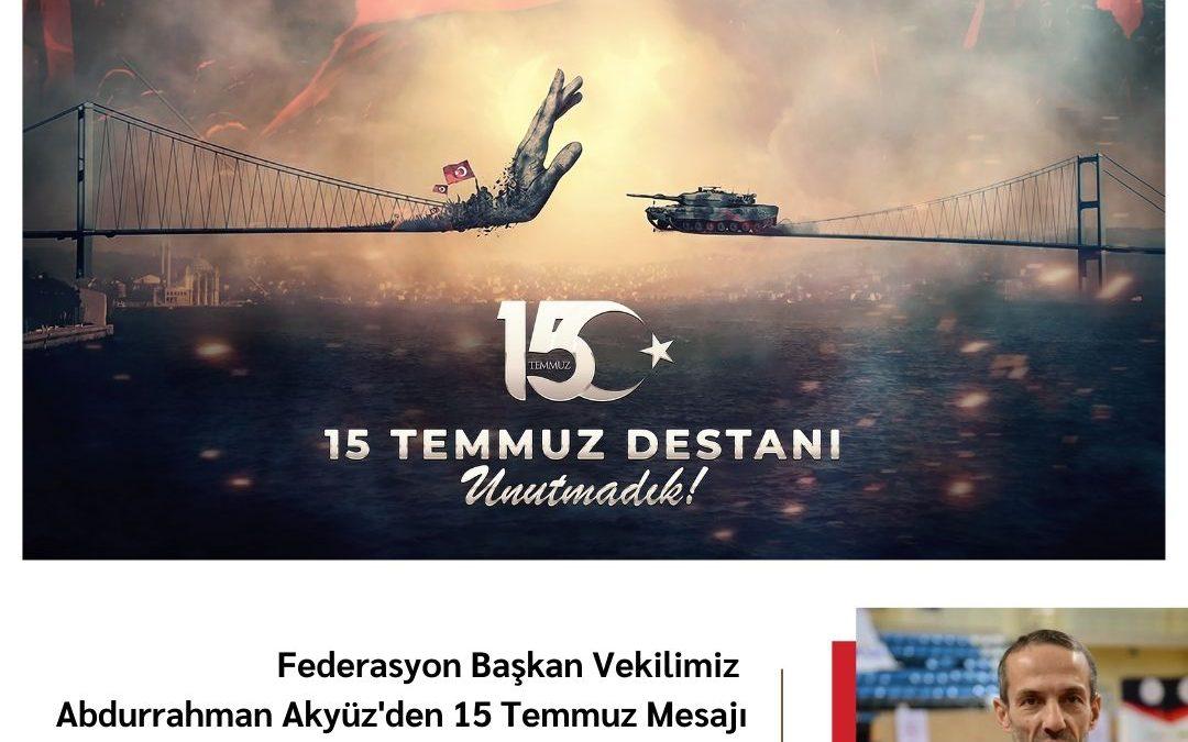 Federasyon Başkan Vekilimiz Abdurrahman Akyüz'den 15 Temmuz Mesajı