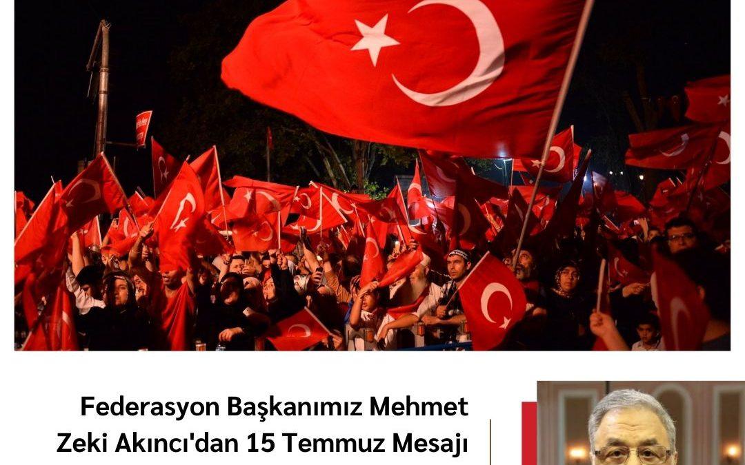 Federasyon Başkanımız Mehmet Zeki Akıncı'dan 15 Temmuz Mesajı